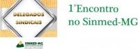 SINMED-MG FAZ PRIMEIRO ENCONTRO COM DELEGADOS SINDICAIS POR ESPECIALIDADE