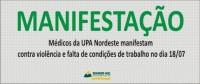 MÉDICOS DA UPA NORDESTE REALIZAM MANIFESTAÇÃO DE PROTESTO  CONTRA FALTA DE SEGURANÇA, NA  PRÓXIMA TERÇA-FEIRA, DIA 18, DAS 7 ÀS 19 HORAS